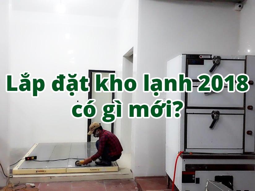 Tri ân khách hàng lắp đặt kho lạnh cùng Kikentech, xu hướng lắp đặt kho lạnh 2018, lắp đặt kho lạnh giá rẻ 2018. Kho lạnh bảo quản, kho lạnh công nghiệp...